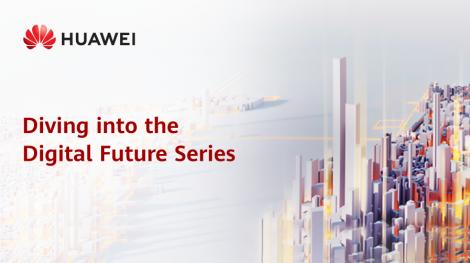 Huawei Enterprise Diving Into The Digital Future Series